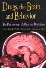 Drugs, the Brain, and Behavior : The Pharmacology of Abuse and Dependence :  The Pharmacology of Abuse and Dependence - John Brick
