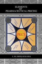 Elements of Pharmaceutical Pricing : Seeking Our Healing Memories - E.M. Mick Kolassa