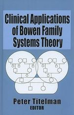 Clinical Applications of Bowen Family Systems Theory - Peter Titelman