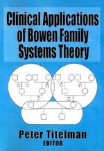 Clinical Applications of Bowen Family Systems Theory : Haworth Marriage and the Family - Peter Titelman