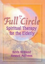 Full Circle :  Spiritual Therapy for the Elderly - Kevin Kirkland