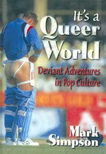 It's a Queer World : Deviant Adventures in Pop Culture - Mark Simpson