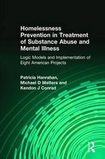 Homelessness Prevention in Treatment of Substance Abuse and Mental Illness :  Logic Models and Implementation of Eight American Projects - Patricia M. Hanrahan