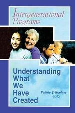 Intergenerational Programs : Understanding What We Have Created - Valerie Kuehne