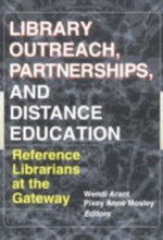 Library Outreach, Partnerships and Distance Education : Reference Librarians at the Gateway - Wendy Arent