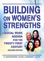 Building on Women's Strengths : A Social Work Agenda for the Twenty-first Century - K. Jean Peterson