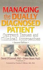 Managing the Dually Diagnosed Patient : Current Issues and Clinical Approaches :  Current Issues and Clinical Approaches - David F. O'Connell