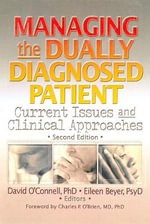 Managing the Dually Diagnosed Patient : Current Issues and Clinical Approaches - David F. O'Connell