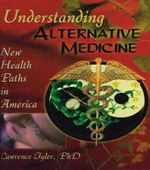 Understanding Alternative Medicine : New Health Paths in America - Lawrence Tyler