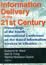 Information Delivery in the 21st Century: Proceedings of the Fourth International Conference on Fee-Based Information Services in Libraries :  Proceedings of the Fourth International Conference on Fee-Based Information Services in Libraries - Leslie R. Morris