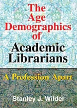 The Age Demographics of Academic Librarians : A Profession apart - Stanley Wilder