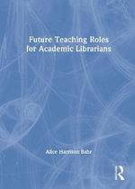 Future Teaching Roles for Academic Librarians - Alice Harrison Bahr