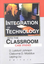 Integration of Technology into the Classroom : Case Studies - D. LaMont Johnson