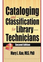 Cataloging and Classification for Library Technicians : Haworth Cataloging & Classification - Mary L. Kao