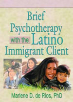 Brief Psychotherapy with the Latino Immigrant Client - Marlene D De Rios