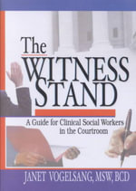 Witness Stand: Guide for Clinical Social Workers in the Courtroom :  Guide for Clinical Social Workers in the Courtroom - Janet Vogelsang