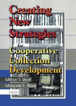 Creating New Strategies for Cooperative Collection Development : Papers from the Aberdeen Woods Conference - Milton T. Wolf