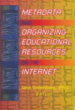 Metadata and Organizing Educational Resources on the Internet : Journal of Internet Cataloging (Hardcover) - Jane Greenberg