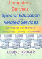 Computers in the Delivery of Special Education and Related Services : Developing Collaborative and Individualized Learning Environments - Louis J. Kruger