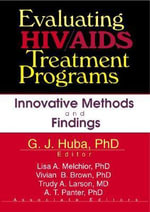 Evaluating HIV/AIDS Treatment Programs : Innovative Methods and Findings - George J. Huba