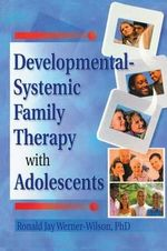 Developmental-Systemic Family Therapy with Adolescents - Ronald Jay Werner-Wilson