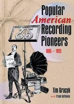 Popular American Recording Pioneers : 1895-1925 - Frank Hoffmann