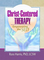 Christ-Centered Therapy : Empowering the Self - Russ Harris