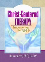 Christ-Centered Therapy : Enpowering the Self - Russ Harris