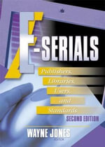 E-Serials : Publishers, Libraries, Users and Standards - Jim Cole