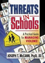 Threats in Schools : A Practical Guide for Managing Violence - Joseph T. McCann