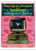 Theological Librarians and the Internet : Implications for Practice - Mark E. Stover