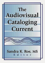 The Audiovisual Cataloging Current - Sandra K. Roe