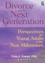 Divorce and the Next Generation : Perspectives for Young Adults in the New Millennium - Craig A. Everett