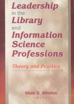 Leadership in the Library and Information Science Professions : Theory and Practice :  Theory and Practice - Mark Winston
