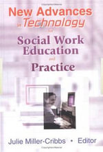 New Advances in Technology for Social Work Education and Practice - Julie Miller-Cribbs