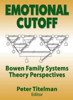 Emotional Cutoff : Bowen Family Systems Theory Perspectives - Peter Titelman
