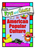 Dictionary of Toys and Games in American Popular Culture - Frank Hoffmann