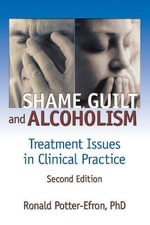 Shame, Guilt, and Alcoholism : Treatment Issues in Clinical Practice - Ronald T. Potter-Efron