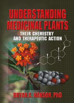 Understanding Medicinal Plants : Their Chemistry and Therapeutic Action - Bryan Hanson