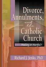 Divorce Annulments, and the Catholic Church : Healing or Hurtful? - Richard J. Jenks
