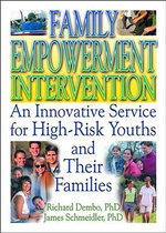 Family Empowerment Intervention: An Innovative Service for High-Risk Youths and Their Families : An Innovative Service for High-Risk Youths and Their Families - Richard Dembo