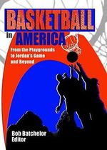 Basketball in America : From the Playgrounds to Jordan's Game and Beyond - Frank Hoffmann