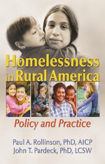 Homelessness in Rural America: Policy and Practice :  Policy and Practice - Paul A. Rollinson