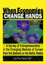 When Economies Change Hands: A Survey of Entrepreneurship in the Emerging Markets of Europe from the Balkans to the Baltic States :  A Survey of Entrepreneurship in the Emerging Markets of Europe from the Balkans to the Baltic States - Erdener Kaynak