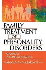 Family Treatment of Personality Disorders : Advances in Clinical Practice