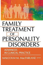 Family Treatment of Personality Disorders :  Advances in Clinical Practice - Malcolm M. MacFarlane