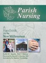 Parish Nursing : A Handbook for the New Millennium - Harold G. Koenig