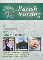 Parish Nursing: A Handbook for the New Millennium :  A Handbook for the New Millennium - Harold G. Koenig