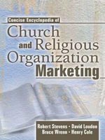 Concise Encyclopedia of Church and Religious Organization Marketing : Principles and Practice - Robert Stevens