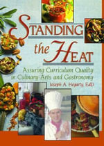 Standing the Heat : Ensuring Curriculum Quality in Culinary Arts and Gastronomy - Joseph A. Hegarty